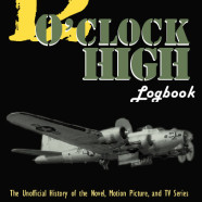 "THE ""12 O'CLOCK HIGH"" LOGBOOK: The Unofficial History of the Novel, Motion Picture, and Television Series"