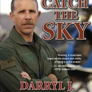 CATCH THE SKY: The Adventures and Misadventures of a Police Helicopter Pilot